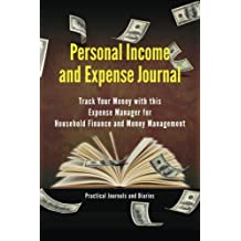 Personal Income and Expense Journal: Track Your Money with this Expense Manager for Household Finance and Money Management
