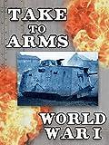 Take to Arms - World War I