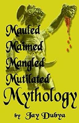 Mauled, Maimed, Mangled, Mutilated Mythology