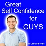 Great Self-Confidence for Guys | Debs de Vries