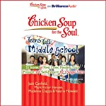 Chicken Soup for the Soul: Teens Talk Middle School - 33 Stories of First Love, Finding Your Passion and Self-Esteem | Jack Canfield,Mark Victor Hansen,Madeline Clapps,Valerie Howlett