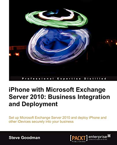 iPhone with Microsoft Exchange Server 2010 - Business Integration and Deployment (Exchange 2010 Enterprise)
