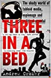 Three in A Bed : The Shady World of the Tabloids. Sex. Spies. Entrapment.(Hardback) - 2016 Edition
