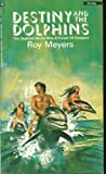 Destiny and Dolphins, Roy Meyers, 034521627X