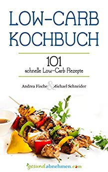 low carb kochbuch 101 schnelle low carb rezepte deutsch german edition kindle edition by. Black Bedroom Furniture Sets. Home Design Ideas