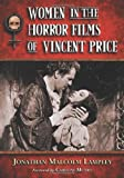 Women in the Horror Films of Vincent Price, Jonathan Malcolm Lampley, 0786436786