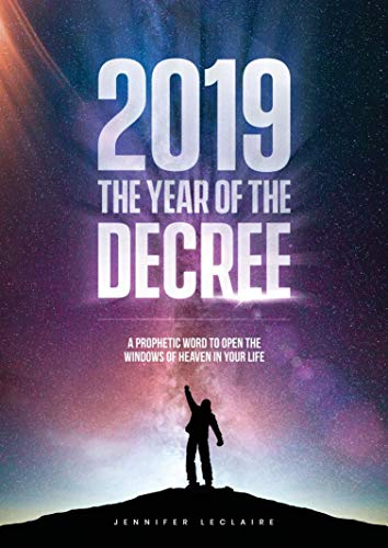 2019: The Year of the Decree: A revelation to open the windows of heaven in your life (Best Selling Of 2019)