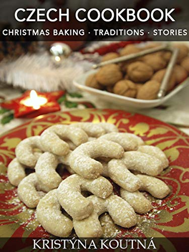 Christmas Baking.Czech Cookbook Christmas Baking Traditions Stories