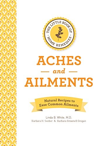 The Little Book of Home Remedies, Aches and Ailments: Natural Recipes to Ease Common Ailments