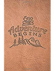 And So The Adventure Begins Outdoors Notebook: (6 x 9 Small)(Lined) Blank Journal Notebook Organizer Planner Sketchbook Gratitude Diary Motivational Quote Faux Leather Look Paperback Camping Hiking Bushcraft Mountains