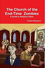 The Church of the End-time Zombies: A Guide to Religious Detox Paperback