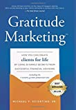 Gratitude Marketing: How You Can Create Clients For Life By Using 33 Simple Secrets From Successful Financial Advisors