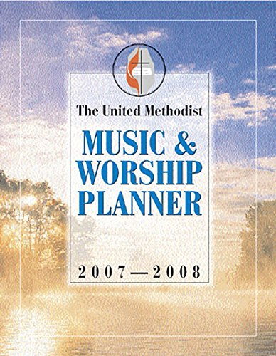 The United Methodist Music and Worship Planner 2007-2008