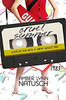 1983: Cruel Summer (Love in the 80s: A New Adult Mix Book 4) by [Natusch, Amber Lynn]