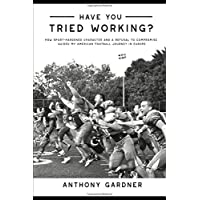 Have You Tried Working?: How Sport-Hardened Character and a Refusal to Compromise Guided my American Football Journey in Europe