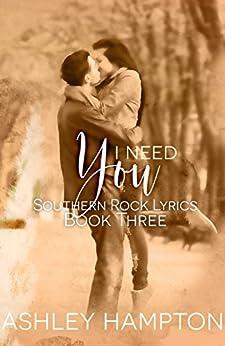 I Need You (Southern Rock Lyrics Series Book 3) by [Hampton, Ashley]