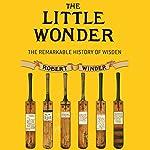The Little Wonder: The Remarkable History of Wisden | Robert Winder