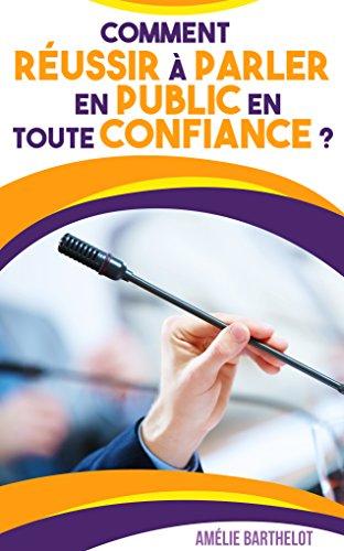 Comment Réussir à Parler En PUBLIC En Toute CONFIANCE  (French Edition)