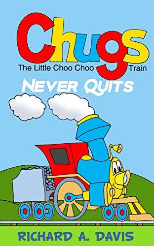 CHUGs The Little Choo Choo Never Quits (Train Little Chug)