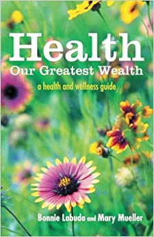 Health Our Greatest Wealth: A Health and Wellness Guide