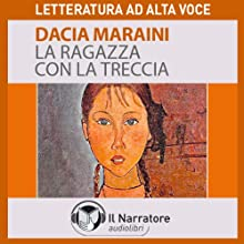 La ragazza con la treccia Audiobook by Dacia Maraini Narrated by Maria Grazia Mandruzzato, Eleonora Calamita, Alessandra Bedino