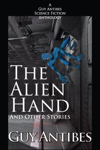 The Alien Hand and Other Stories: A Guy Antibes Science Fiction (Antibes Collection)