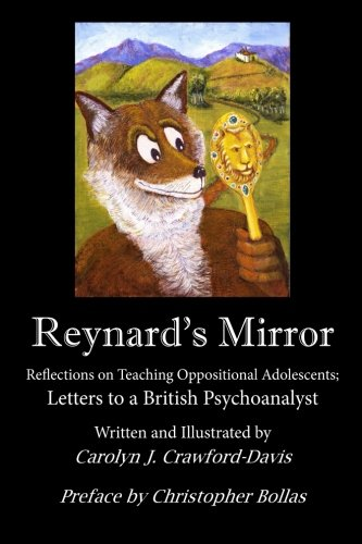 Reynard's Mirror: Reflections on Teaching  Oppositional Adolescents; Letters to a British Psychoanalyst