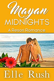 Mayan Midnights: Resort Romance 4 by [Rush, Elle]