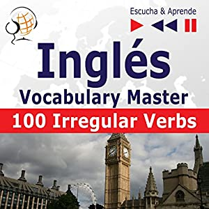 100 Irregular Verbs - Inglés Vocabulary Master - Elementary / Intermediate Level A2-B2 (Escucha & Aprende) Hörbuch