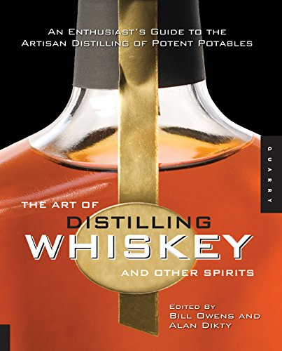 The Art of Distilling Whiskey and Other Spirits: An Enthusiast's Guide to the Artisan Distilling of Potent Potables