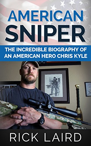 American Sniper: The Incredible Biography of an American Hero, Chris Kyle (Chris Kyle, Iraq War, Navy Seal, American Icons, History, Biography, PTSD) (Chris Kyle Kindle Sniper American)