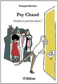 Psy Chaud - Première ou dernière séance ? par François Devinat