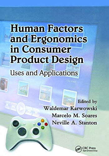 Human Factors and Ergonomics in Consumer Product Design: Uses and Applications (Ergonomics Design and Management: Theory and Applications)