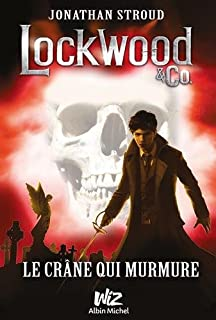 Lockwood & Co 02 : Le crâne qui murmure