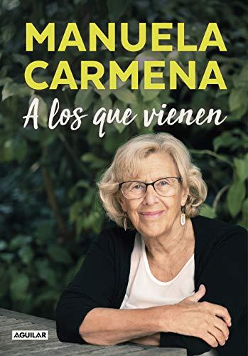 A los que vienen: Democracia, desigualdad, justicia, educación, ecología, sexualidad, felicidad explicadas a los jóvenes por Manuela Carmena