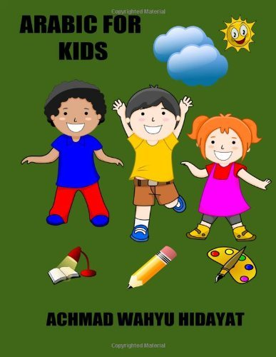 Read Online By Achmad Wahyu Hidayat Arabic For Kids: A simple book for our kids to learn about reading, writing, and also coloring Arabi (1st First Edition) [Paperback] PDF