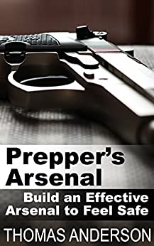 prepper-s-arsenal-build-an-effective-arsenal-to-feel-safe-survival-gear-prepping