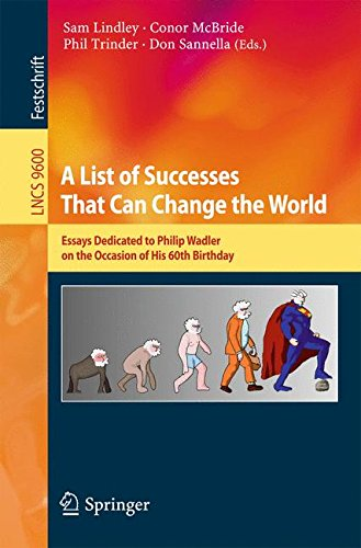 A List of Successes That Can Change the World: Essays Dedicated to Philip Wadler on the Occasion of His 60th Birthday (Lecture Notes in Computer Science)