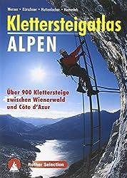 Klettersteigatlas Alpen: Über 900 Klettersteige zwischen Wienerwald und Cote d'Azur mit einer Einführung in Geschichte und Technik des ... Geschichte und Technik des Klettersteiggehens