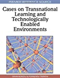 Cases on Transnational Learning and Technologically Enabled Environments, Siran Mukerji, 161520749X