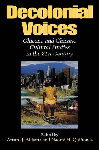 Decolonial Voices: Chicana and Chicano Cultural Studies in the 21st Century (Chicano Cinema)