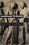 Marriage to Death : The Conflation of Wedding and Funeral Rituals in Greek Tragedy, Rehm, Rush, 0691029164
