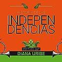 Historia de las independencias [The History of Independence] Hörbuch von Diana Uribe Gesprochen von: Diana Uribe