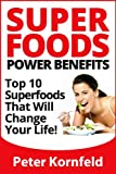 Superfoods Power Benefits: Top 10 Superfoods That Will Change Your Life