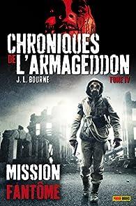 Chroniques de l'Armageddon, tome 4 : Mission fantôme par J. L. Bourne