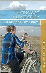 Hating God - a love story: a Mended Lives novel
