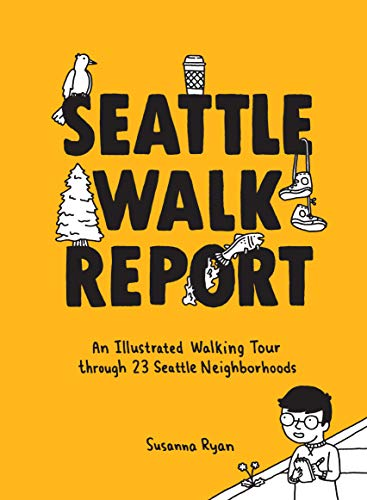 Seattle Walk Report: An Illustrated Walking Tour through 23 Seattle Neighborhoods
