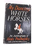 My Dancing White Horses, The Autobiography of Alois Podhajsky