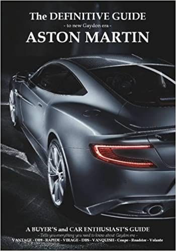 Definitive Guide To New Gaydon Era Aston Martin A Buyer S And Enthusiast S Guide To Vantage V8 V8 S V12 Coupe Roadster Db9 Dbs Virage Coupe Volante New