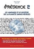PRESENCE 2 - Le langage et le mystère de la planète UMMO révélés